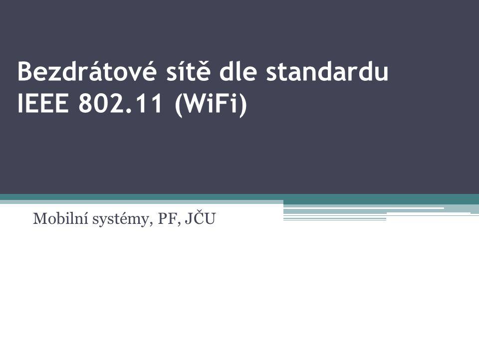 Bezdrátové sítě dle standardu IEEE 802.11 (WiFi) Mobilní systémy, PF, JČU