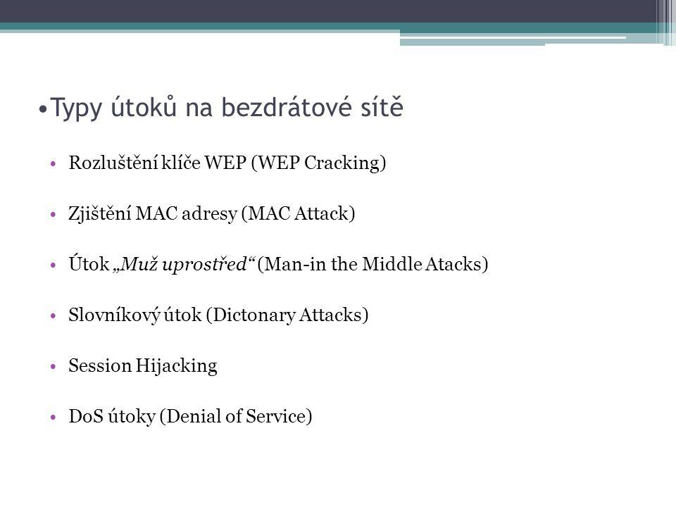 """Typy útoků na bezdrátové sítě Rozluštění klíče WEP (WEP Cracking) Zjištění MAC adresy (MAC Attack) Útok """"Muž uprostřed (Man-in the Middle Atacks) Slovníkový útok (Dictonary Attacks) Session Hijacking DoS útoky (Denial of Service)"""