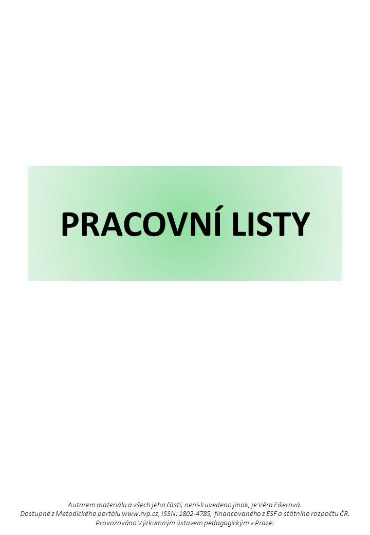 PRACOVNÍ LISTY Autorem materiálu a všech jeho částí, není-li uvedeno jinak, je Věra Fišerová. Dostupné z Metodického portálu www.rvp.cz, ISSN: 1802-47