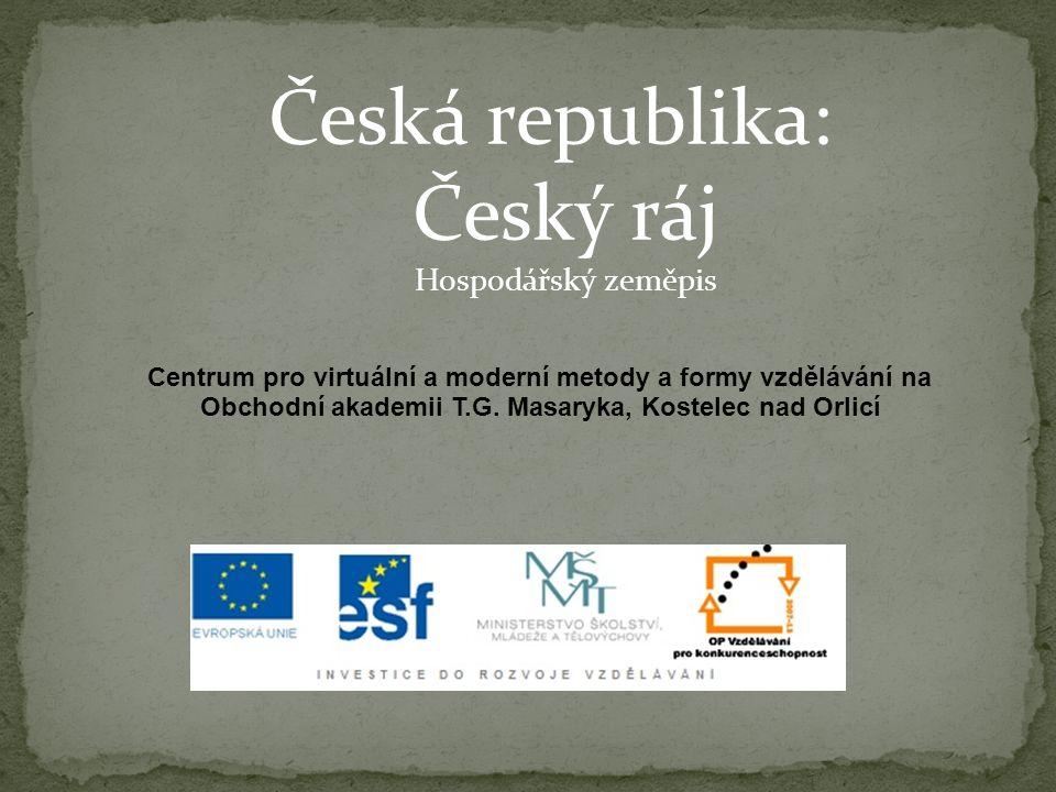 Česká republika: Český ráj Hospodářský zeměpis Centrum pro virtuální a moderní metody a formy vzdělávání na Obchodní akademii T.G. Masaryka, Kostelec