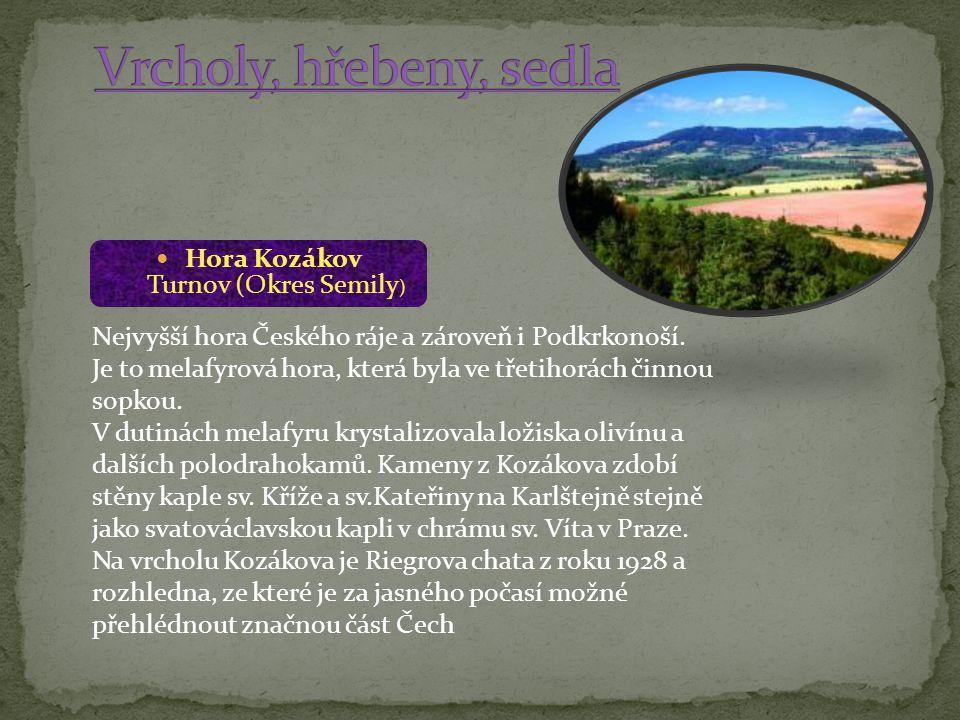 Hora Kozákov Turnov (Okres Semily ) Nejvyšší hora Českého ráje a zároveň i Podkrkonoší. Je to melafyrová hora, která byla ve třetihorách činnou sopkou