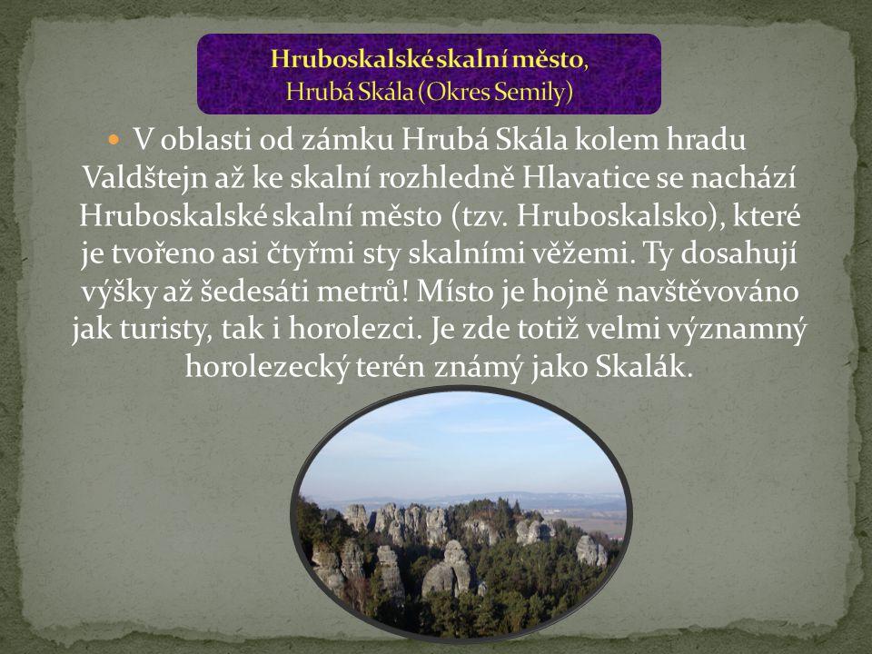 V oblasti od zámku Hrubá Skála kolem hradu Valdštejn až ke skalní rozhledně Hlavatice se nachází Hruboskalské skalní město (tzv. Hruboskalsko), které