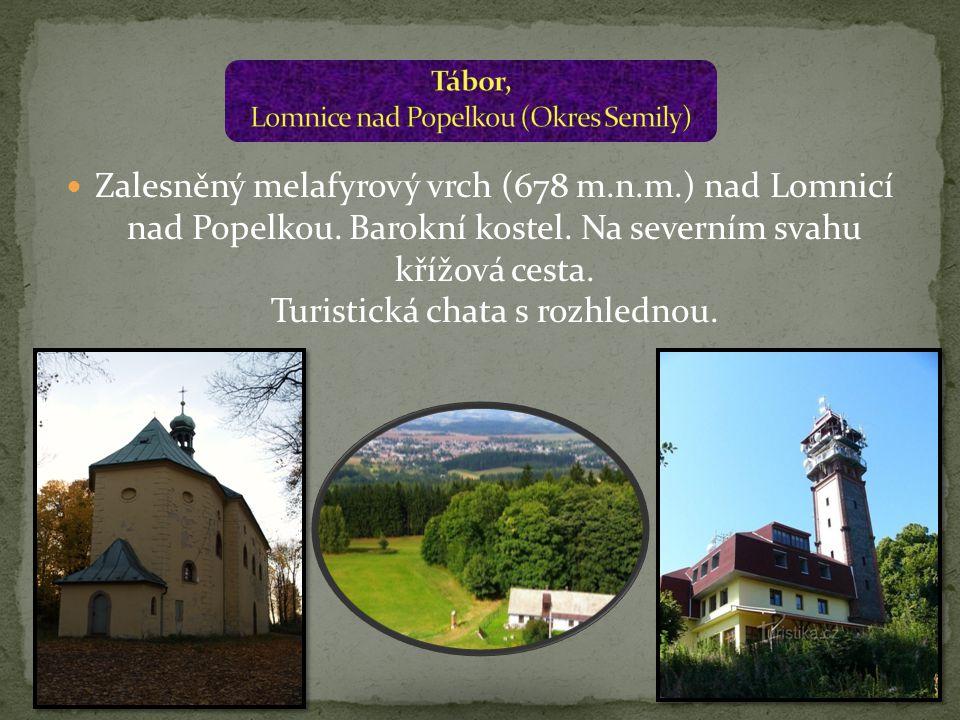 Zalesněný melafyrový vrch (678 m.n.m.) nad Lomnicí nad Popelkou. Barokní kostel. Na severním svahu křížová cesta. Turistická chata s rozhlednou.