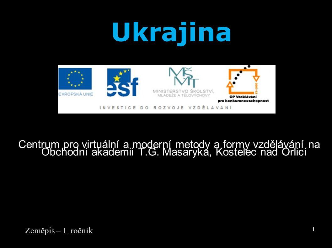 Centrum pro virtuální a moderní metody a formy vzdělávání na Obchodní akademii T.G. Masaryka, Kostelec nad Orlicí Zeměpis – 1. ročník 1 Ukrajina