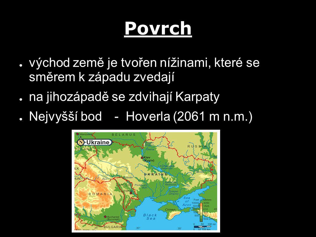 Povrch ● východ země je tvořen nížinami, které se směrem k západu zvedají ● na jihozápadě se zdvihají Karpaty ● Nejvyšší bod - Hoverla (2061 m n.m.)