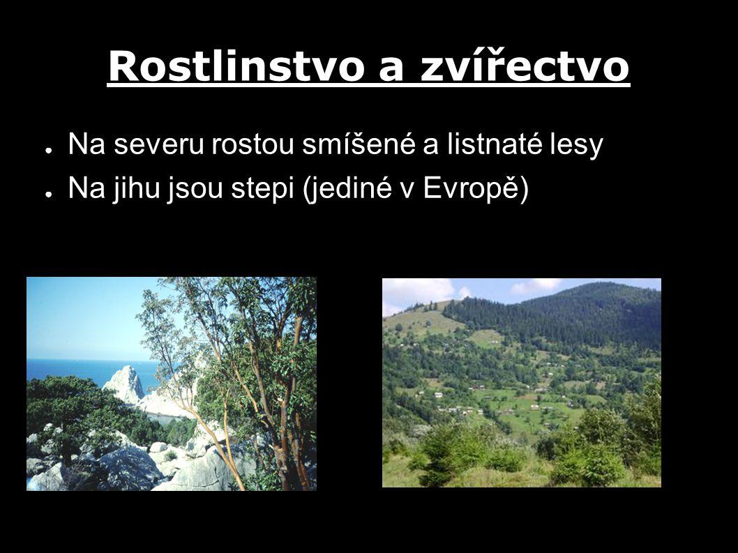 Rostlinstvo a zvířectvo ● Na severu rostou smíšené a listnaté lesy ● Na jihu jsou stepi (jediné v Evropě)