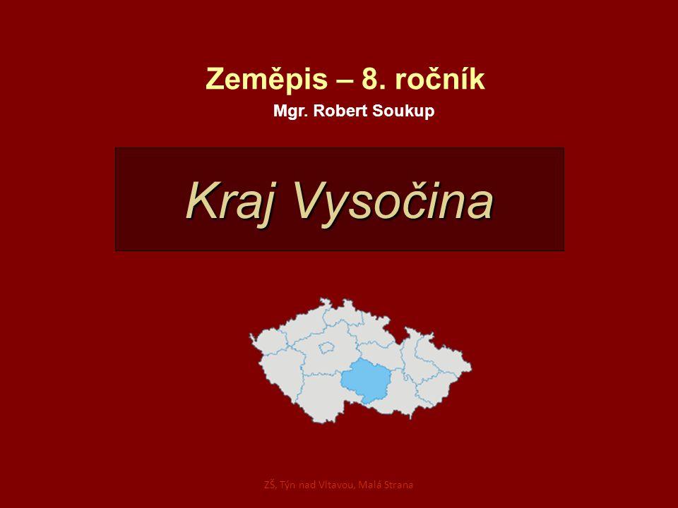 Kraj Vysočina Zeměpis – 8. ročník Mgr. Robert Soukup ZŠ, Týn nad Vltavou, Malá Strana