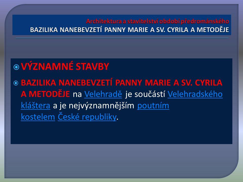  VÝZNAMNÉ STAVBY  BAZILIKA NANEBEVZETÍ PANNY MARIE A SV.