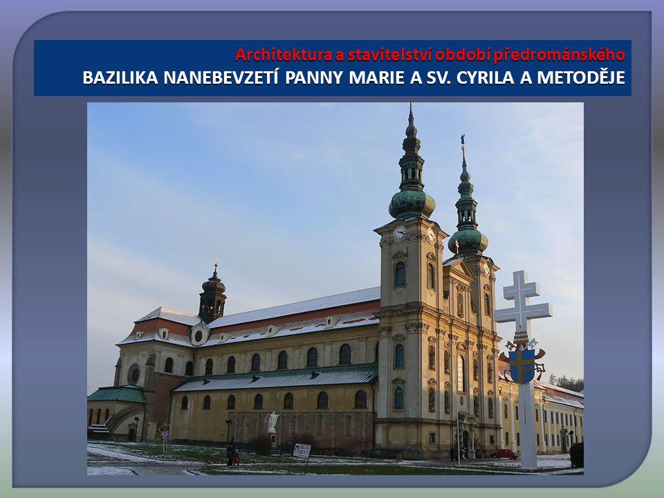 Architektura a stavitelství období předrománského BAZILIKA NANEBEVZETÍ PANNY MARIE A SV.
