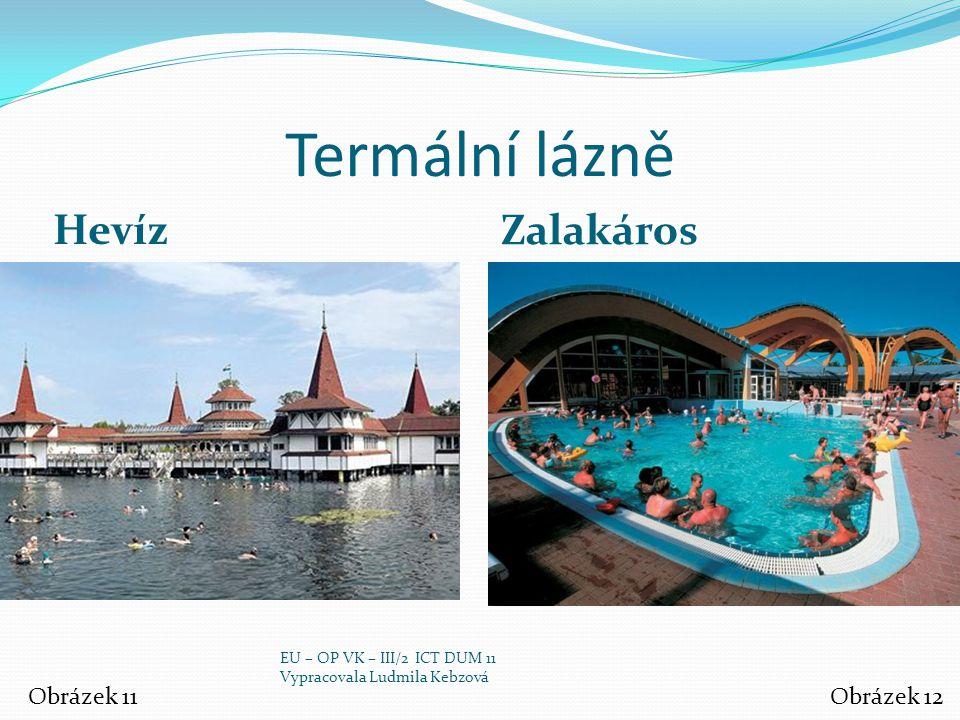Termální lázně Hevíz Zalakáros Obrázek 11Obrázek 12 EU – OP VK – III/2 ICT DUM 11 Vypracovala Ludmila Kebzová