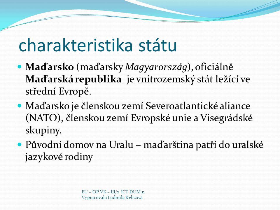 charakteristika státu Maďarsko (maďarsky Magyarország), oficiálně Maďarská republika je vnitrozemský stát ležící ve střední Evropě. Maďarsko je člensk