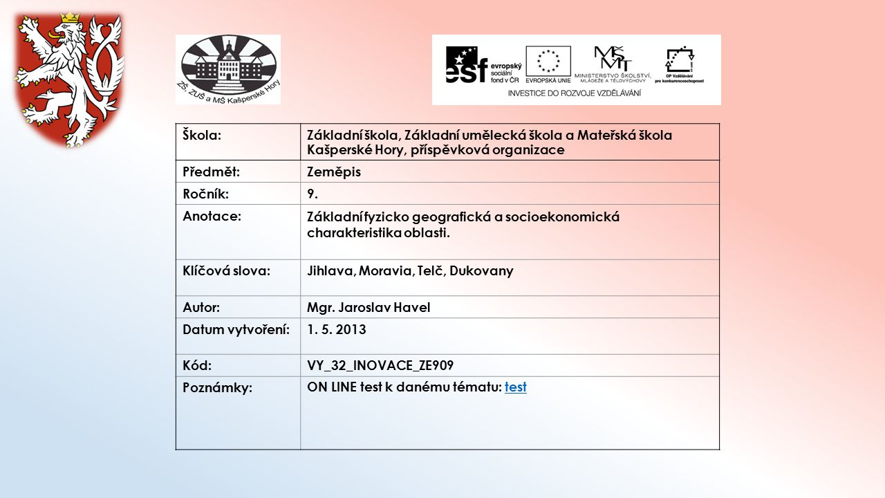 Škola:Základní škola, Základní umělecká škola a Mateřská škola Kašperské Hory, příspěvková organizace Předmět:Zeměpis Ročník:9. Anotace: Základní fyzi