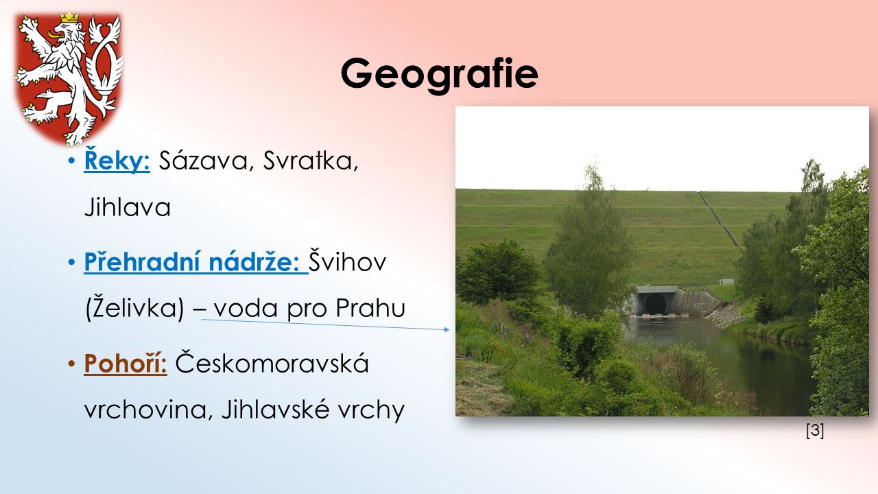Geografie Řeky: Sázava, Svratka, Jihlava Přehradní nádrže: Švihov (Želivka) – voda pro Prahu Pohoří: Českomoravská vrchovina, Jihlavské vrchy [3][3]