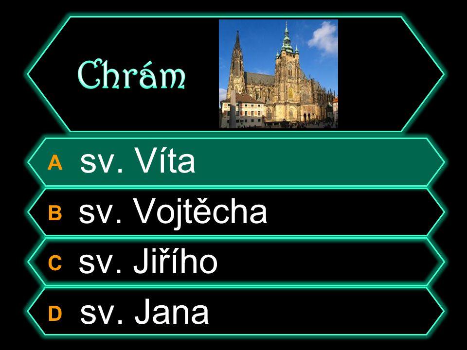 A sv. Víta B sv. Vojtěcha C sv. Jiřího D sv. Jana