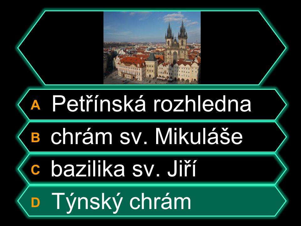 A Petřínská rozhledna B chrám sv. Mikuláše C bazilika sv. Jiří D Týnský chrám