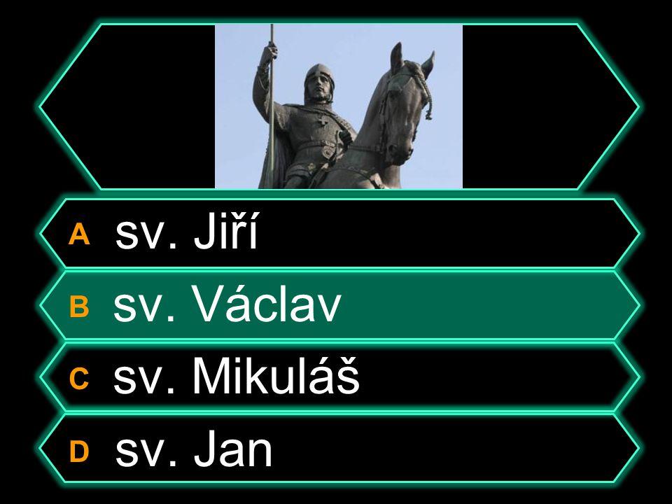 A sv. Jiří B sv. Václav C sv. Mikuláš D sv. Jan