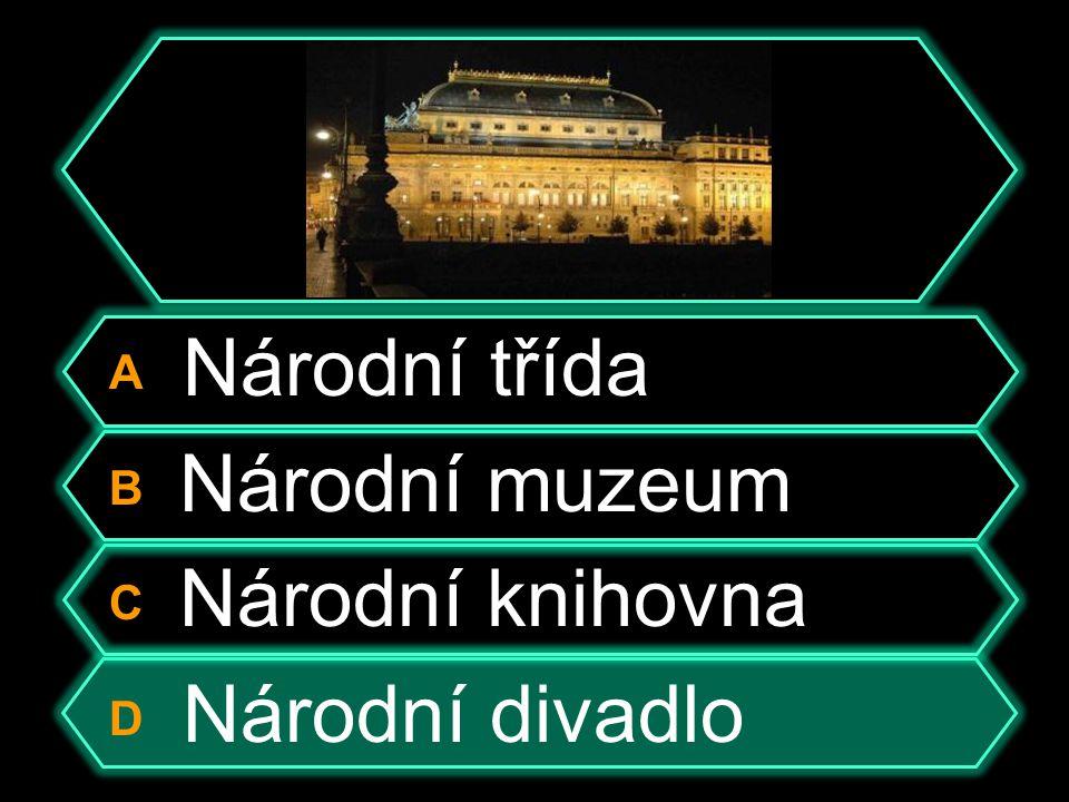 A Národní třída B Národní muzeum C Národní knihovna D Národní divadlo