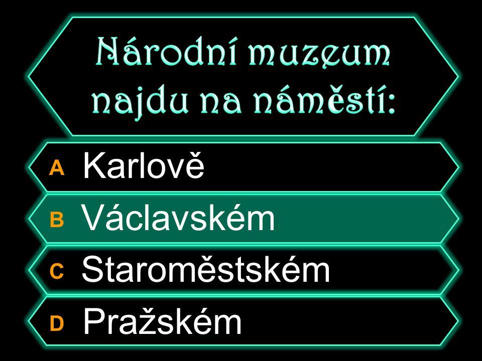 A Karlově B Václavském C Staroměstském D Pražském