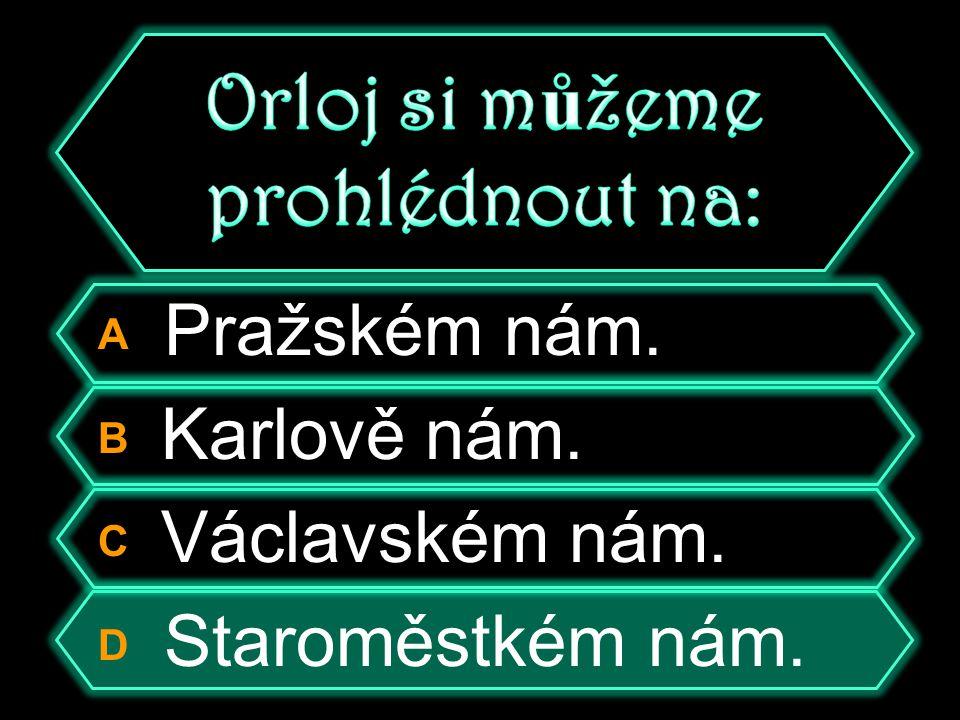 A Pražském nám. B Karlově nám. C Václavském nám. D Staroměstském nám.