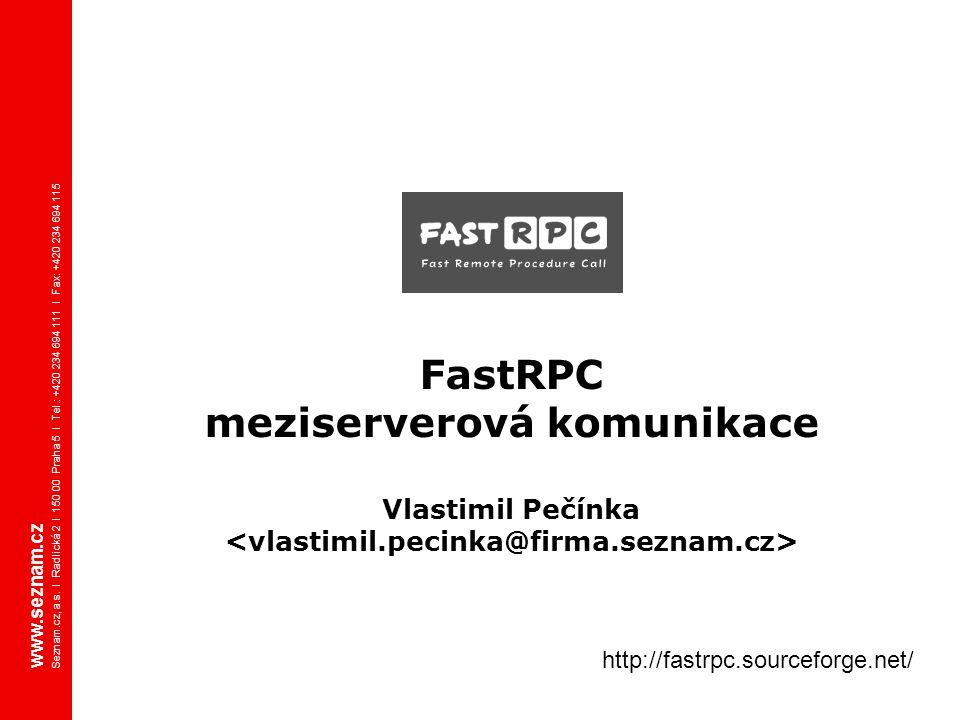 www.seznam.cz Seznam.cz, a.s. I Radlická 2 I 150 00 Praha 5 I Tel.: +420 234 694 111 I Fax: +420 234 694 115 http://fastrpc.sourceforge.net/ FastRPC m