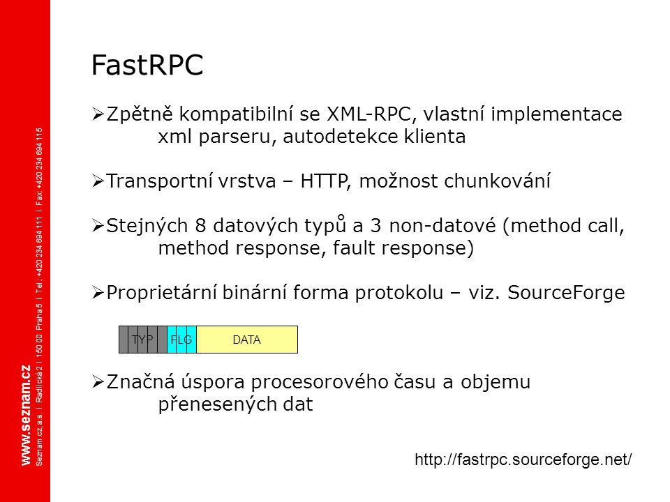 FastRPC  Zpětně kompatibilní se XML-RPC, vlastní implementace xml parseru, autodetekce klienta  Transportní vrstva – HTTP, možnost chunkování  Stej
