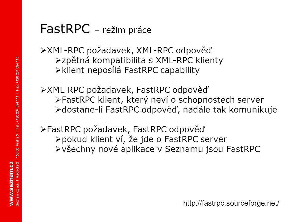 FastRPC – režim práce  XML-RPC požadavek, XML-RPC odpověď  zpětná kompatibilita s XML-RPC klienty  klient neposílá FastRPC capability  XML-RPC pož