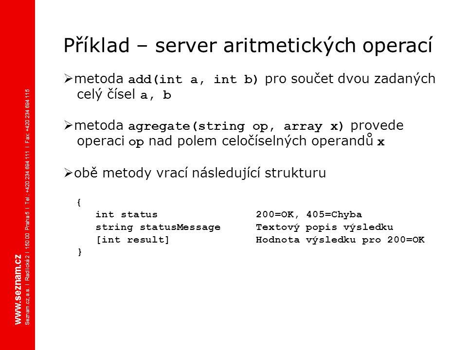 Příklad – server aritmetických operací  metoda add(int a, int b) pro součet dvou zadaných celý čísel a, b  metoda agregate(string op, array x) prove