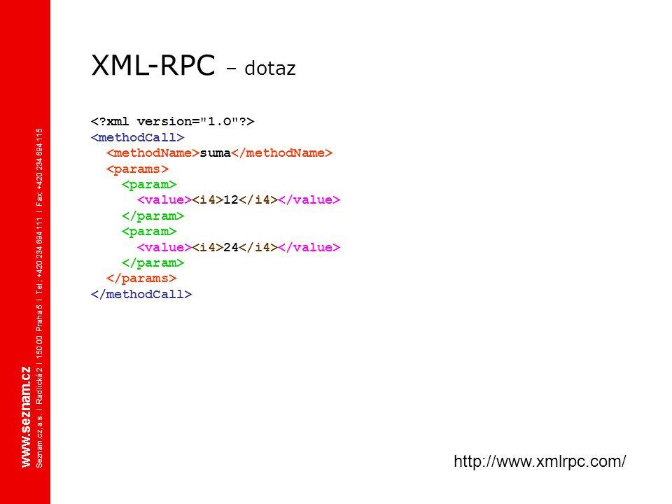 XML-RPC – dotaz suma 12 24 www.seznam.cz Seznam.cz, a.s. I Radlická 2 I 150 00 Praha 5 I Tel.: +420 234 694 111 I Fax: +420 234 694 115 http://www.xml