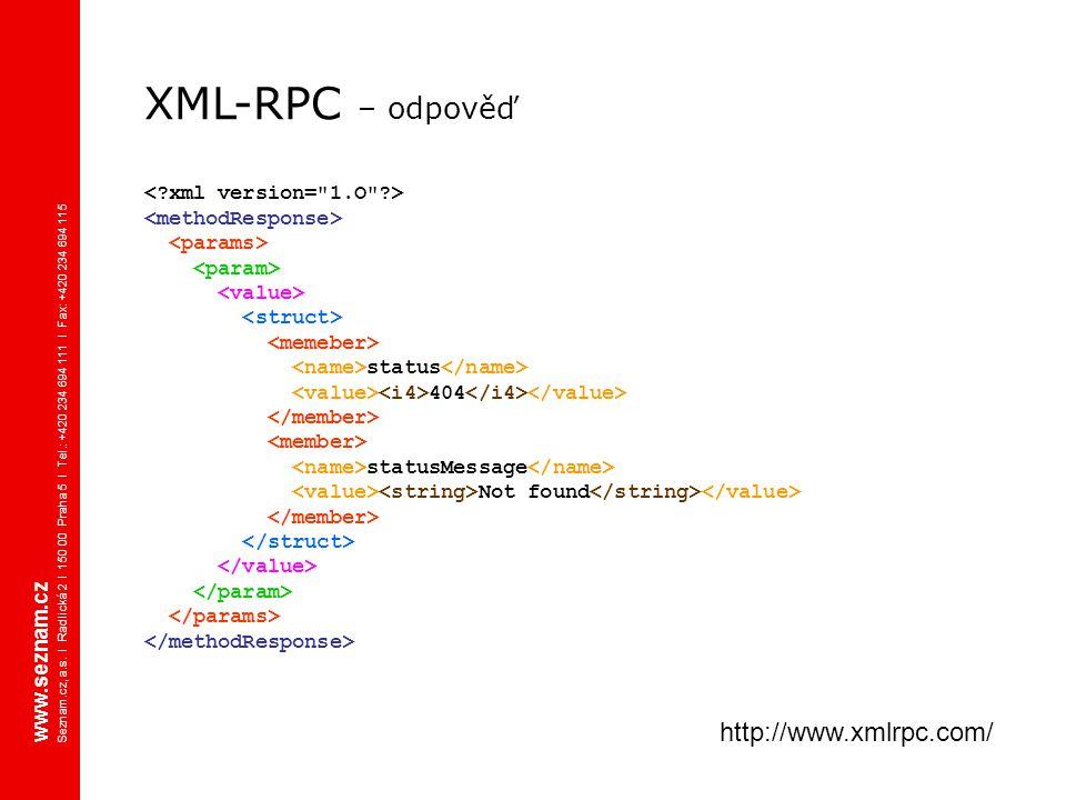 www.seznam.cz Seznam.cz, a.s. I Radlická 2 I 150 00 Praha 5 I Tel.: +420 234 694 111 I Fax: +420 234 694 115 http://www.xmlrpc.com/ XML-RPC – odpověď