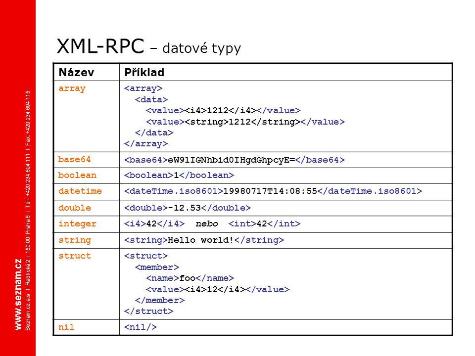 XML-RPC – datové typy www.seznam.cz Seznam.cz, a.s. I Radlická 2 I 150 00 Praha 5 I Tel.: +420 234 694 111 I Fax: +420 234 694 115 NázevPříklad array