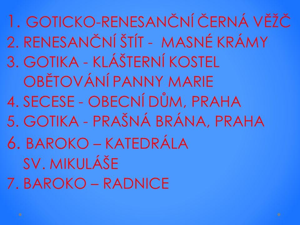 1. GOTICKO-RENESANČNÍ ČERNÁ VĚŽČ 2. RENESANČNÍ ŠTÍT - MASNÉ KRÁMY 3.