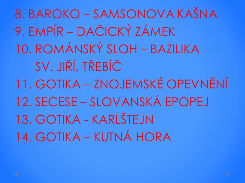 8. BAROKO – SAMSONOVA KAŠNA 9. EMPÍR – DAČICKÝ ZÁMEK 10.
