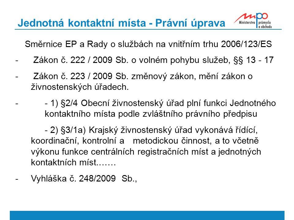 Jednotná kontaktní místa - Právní úprava Směrnice EP a Rady o službách na vnitřním trhu 2006/123/ES - Zákon č. 222 / 2009 Sb. o volném pohybu služeb,
