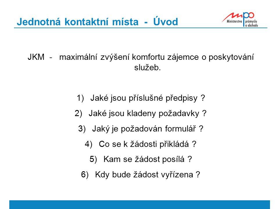 Jednotná kontaktní místa - Úvod JKM - maximální zvýšení komfortu zájemce o poskytování služeb. 1)Jaké jsou příslušné předpisy ? 2)Jaké jsou kladeny po