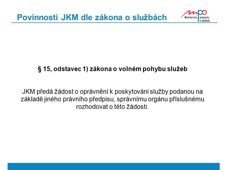 Povinnosti JKM dle zákona o službách § 15, odstavec 1) zákona o volném pohybu služeb JKM předá žádost o oprávnění k poskytování služby podanou na základě jiného právního předpisu, správnímu orgánu příslušnému rozhodovat o této žádosti.
