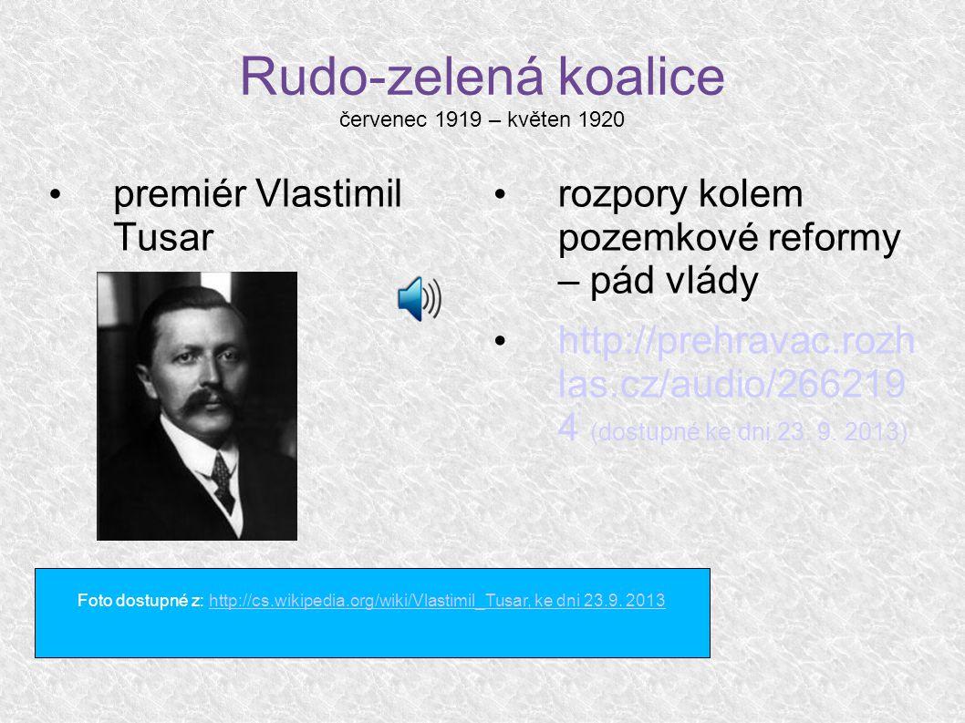 Rudo-zelená koalice červenec 1919 – květen 1920 premiér Vlastimil Tusar rozpory kolem pozemkové reformy – pád vlády http://prehravac.rozh las.cz/audio/266219 4 (dostupné ke dni 23.
