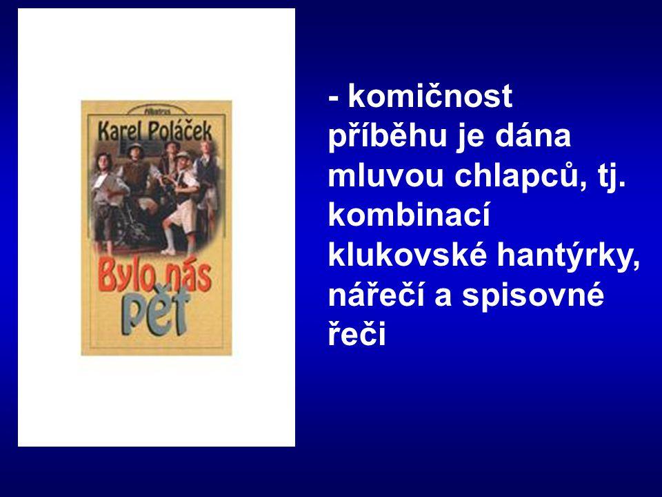 - komičnost příběhu je dána mluvou chlapců, tj. kombinací klukovské hantýrky, nářečí a spisovné řeči