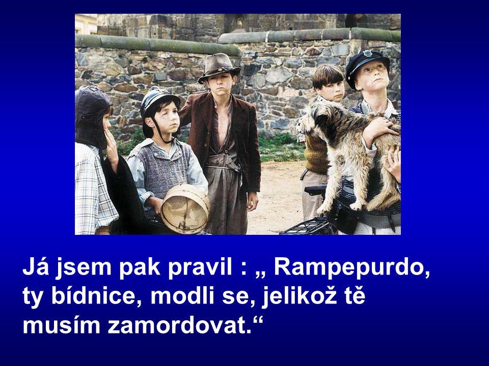"""Já jsem pak pravil : """" Rampepurdo, ty bídnice, modli se, jelikož tě musím zamordovat."""""""