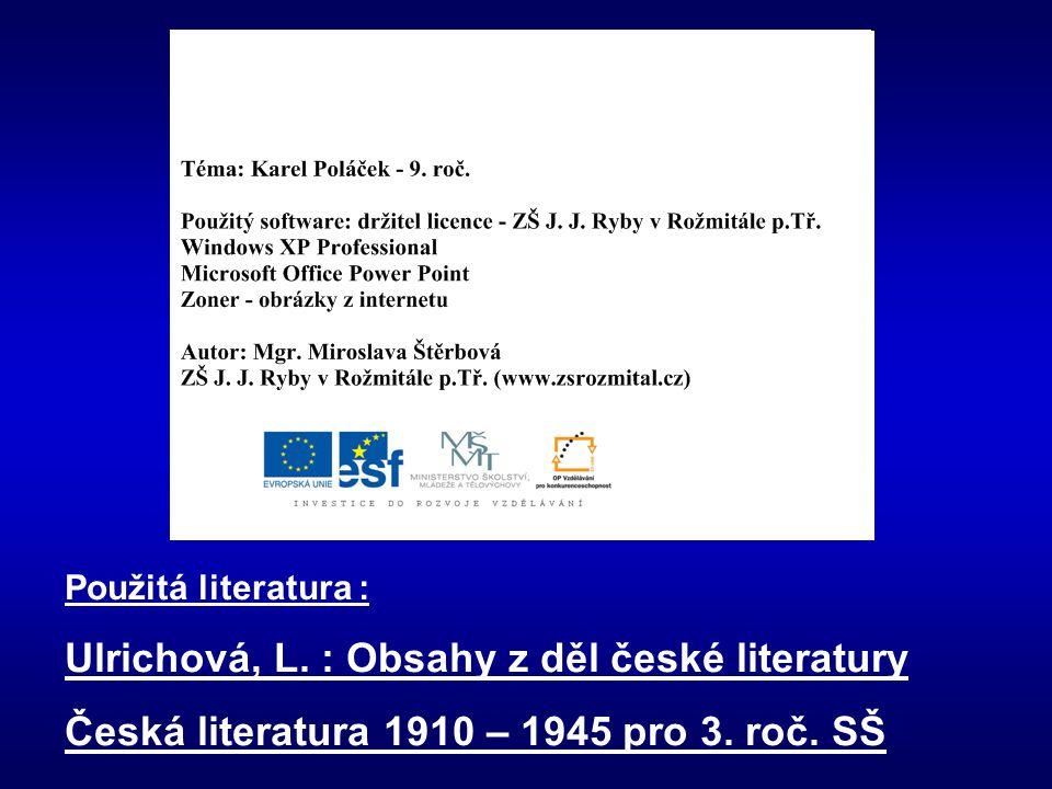 Použitá literatura : Ulrichová, L. : Obsahy z děl české literatury Česká literatura 1910 – 1945 pro 3. roč. SŠ