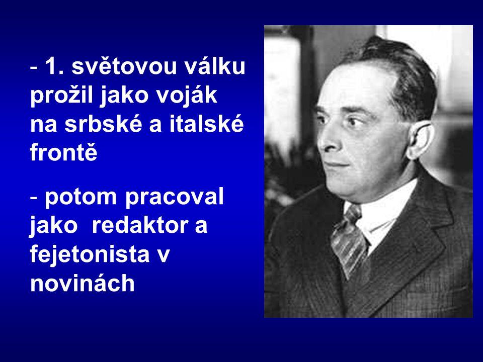 - 1. světovou válku prožil jako voják na srbské a italské frontě - potom pracoval jako redaktor a fejetonista v novinách