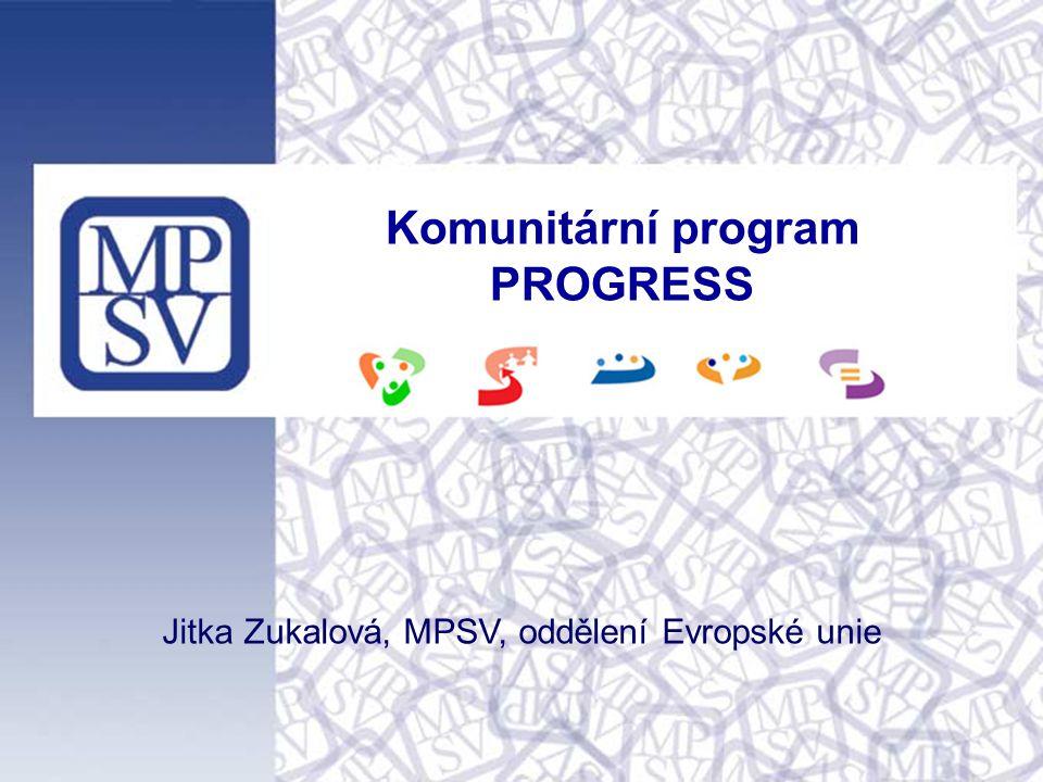 Komunitární program PROGRESS Jitka Zukalová, MPSV, oddělení Evropské unie