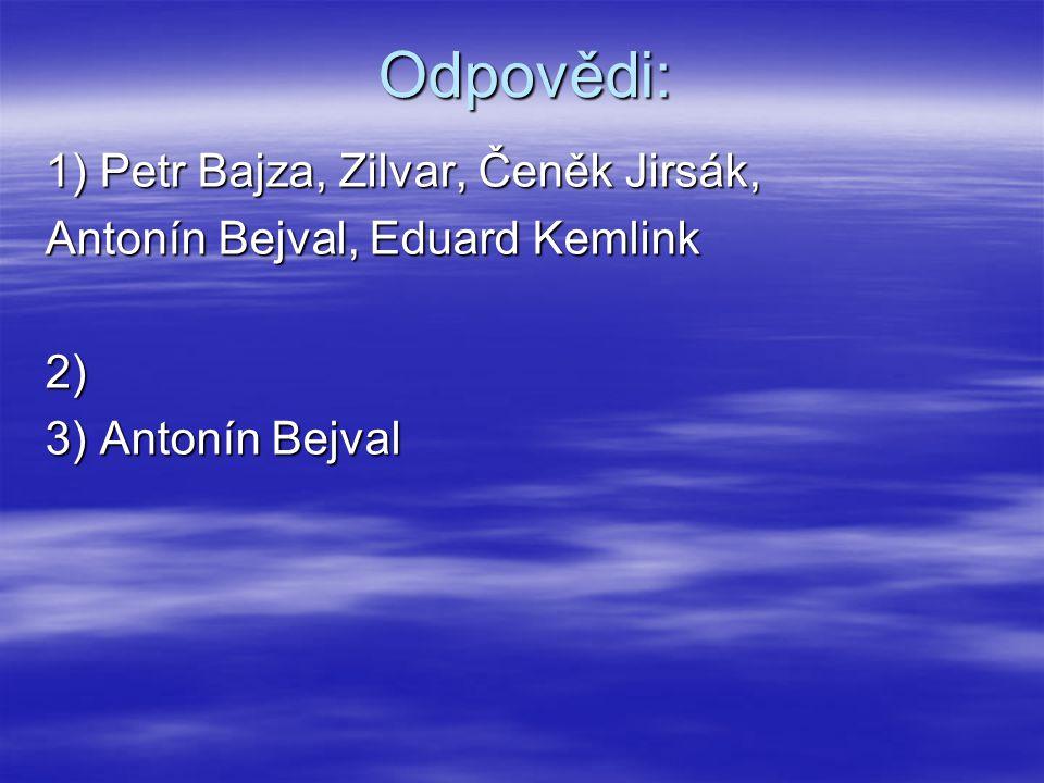 Odpovědi: 1) Petr Bajza, Zilvar, Čeněk Jirsák, Antonín Bejval, Eduard Kemlink 2) 3) Antonín Bejval