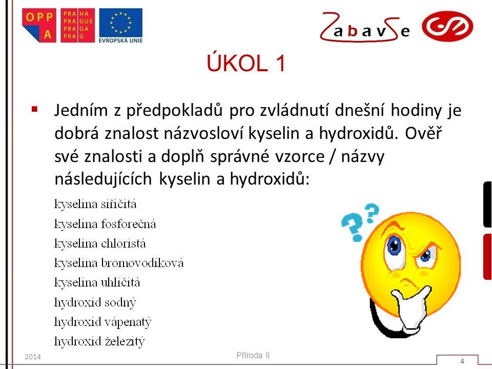 ÚKOL 1  Jedním z předpokladů pro zvládnutí dnešní hodiny je dobrá znalost názvosloví kyselin a hydroxidů.