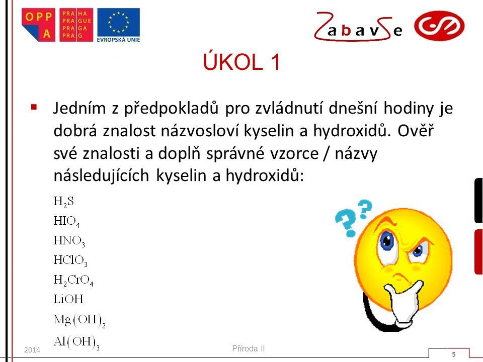CO ZPŮSOBUJE KYSELOST  kyseliny se ve vodném roztoku štěpí (disociují) na kationty vodíku H + a anionty kyseliny:  kation vodíku není ve vodném roztoku stabilní, reaguje s molekulou vody za vzniku oxoniového kationtu: Příroda II 6 2014