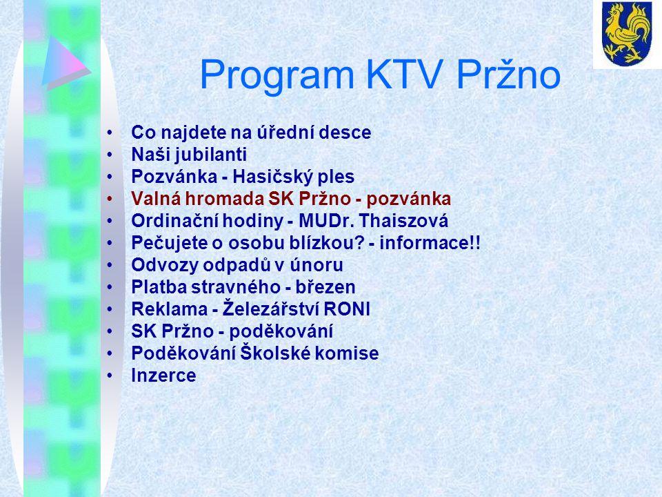 Program KTV Pržno Co najdete na úřední desce Naši jubilanti Pozvánka - Hasičský ples Valná hromada SK Pržno - pozvánka Ordinační hodiny - MUDr.