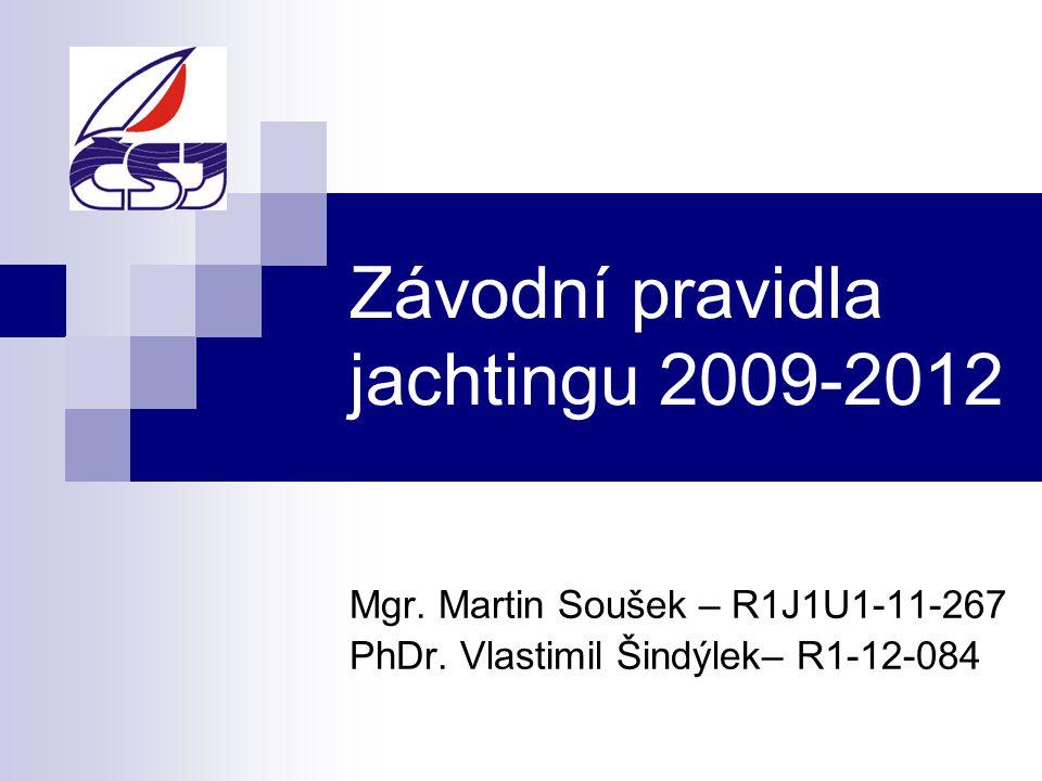 Závodní pravidla jachtingu 2009-2012 Mgr. Martin Soušek – R1J1U1-11-267 PhDr.