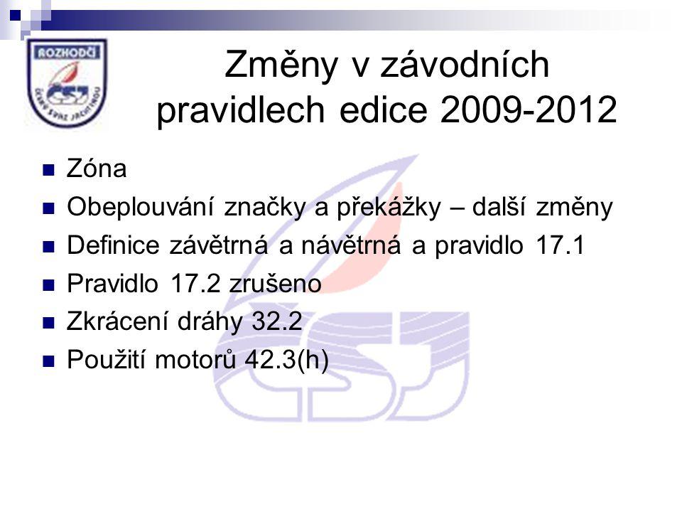 Změny v závodních pravidlech edice 2009-2012 Zóna Obeplouvání značky a překážky – další změny Definice závětrná a návětrná a pravidlo 17.1 Pravidlo 17.2 zrušeno Zkrácení dráhy 32.2 Použití motorů 42.3(h)