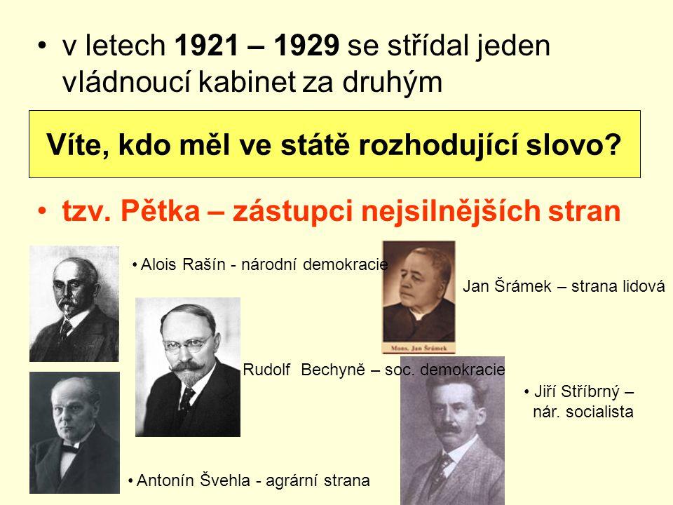 v letech 1921 – 1929 se střídal jeden vládnoucí kabinet za druhým tzv. Pětka – zástupci nejsilnějších stran Víte, kdo měl ve státě rozhodující slovo?