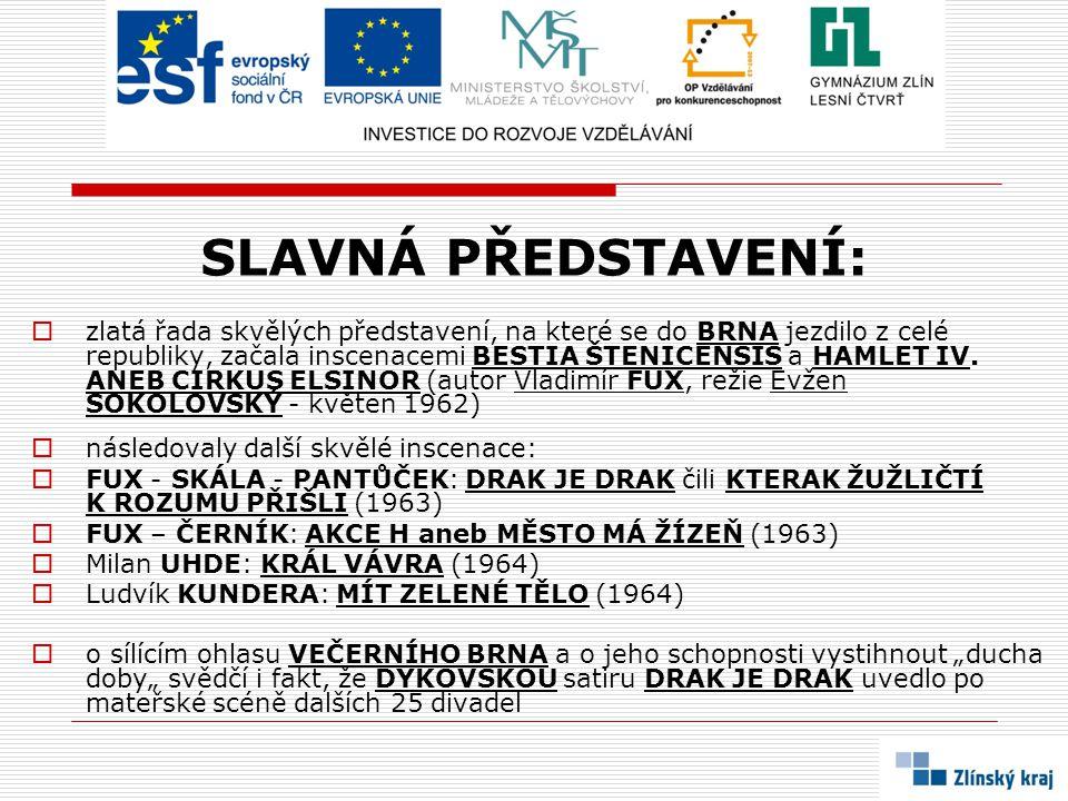 NEJSLAVNĚJŠÍ PŘEDSTAVENÍ:  KRÁL VÁVRA  napsal Milan UHDE  tato hra je dodnes považována za vrchol české divadelní satiry 60.
