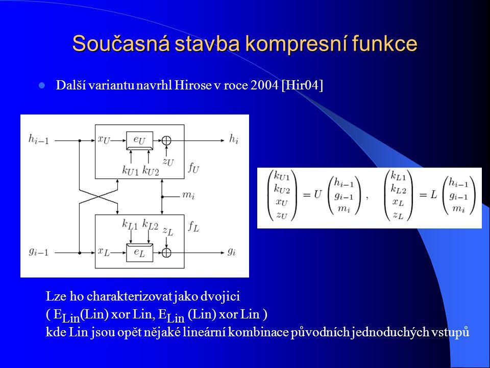 Současná stavba kompresní funkce Další variantu navrhl Hirose v roce 2004 [Hir04] Lze ho charakterizovat jako dvojici ( E Lin (Lin) xor Lin, E Lin (Lin) xor Lin ) kde Lin jsou opět nějaké lineární kombinace původních jednoduchých vstupů